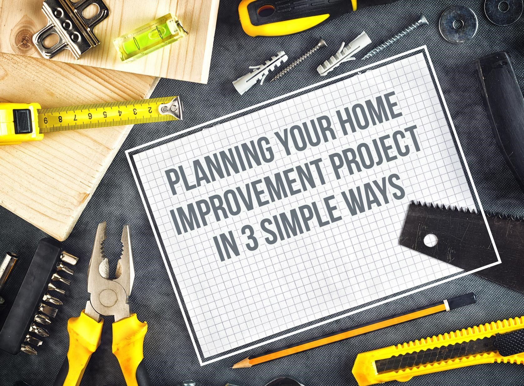 Planning your home improvement project in 3 simple ways for Easy home improvement projects
