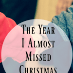 The Year I Almost Missed Christmas