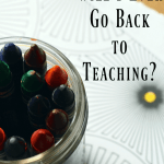Will I Ever Go Back to Teaching?