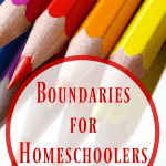 Boundaries for Homeschoolers