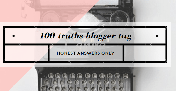 100 Truths Blogger Tag