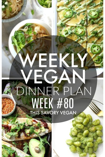 Weekly Vegan Dinner Plan #80 - five nights worth of vegan dinners to help inspire your menu. Choose one recipe to add to your rotation or make them all - shopping list included   ThisSavoryVegan.com #thissavoryvegan #mealprep #dinnerplan