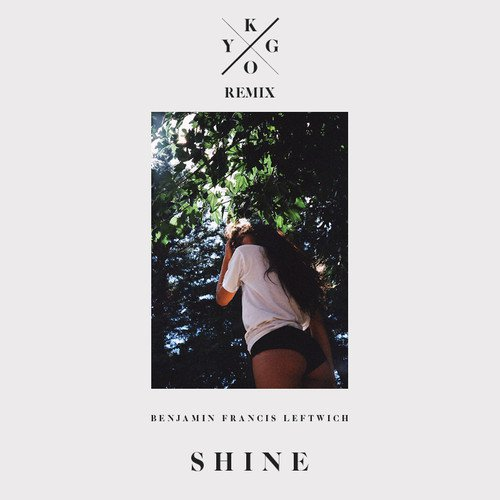 Benjamin Francis Leftwich - Shine (Kygo Remix) : Must Hear Chill Indie / House [Free Download]