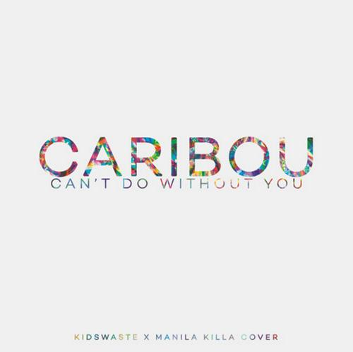 Caribou - Can't Do Without You (Manila Killa & Kidswaste Cover) : Chillout Indie Electronic [Free Download]