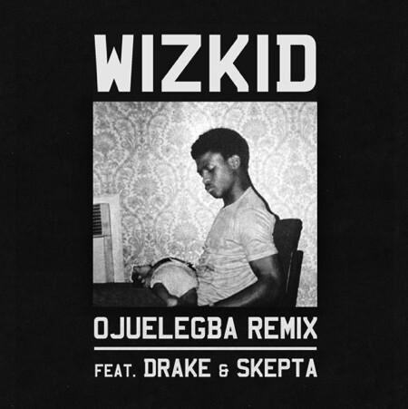 "Drake & Skepta Remix Wizkid's ""Ojuelegba"" : Huge Collaboration"