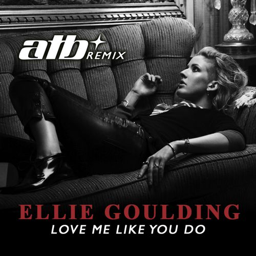 Ellie Goulding - Love Me Like You Do (ATB Remix) : Progressive House / Trance [Free Download]