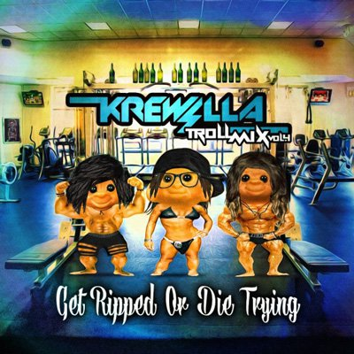 Krewella - Troll Mix Vol. 4 Get Ripped or Die Trying : Huge Mix [Free Download]