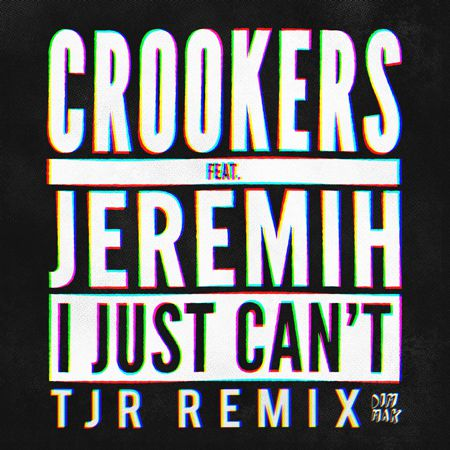 [PREMIERE] Crookers - I Just Can't (Feat. Jeremih) (TJR Remix) : Massive Electro House Remix [Free Download]