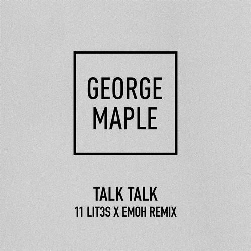 [PREMIERE] George Maple - Talk Talk (11 Lit3s X Emoh remix) : Future Bass [Free Download]