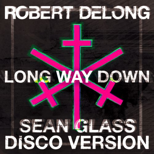 [PREMIERE] Robert Delong - Long Way Down (Sean Glass Disco Version) : Disco House / Electro / Indie [Free Download]