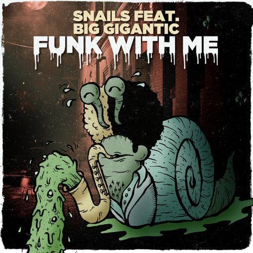 [PREMIERE] SNAILS - Funk With Me (Feat. Big Gigantic) : Must Hear Genre Bending Electro House Anthem