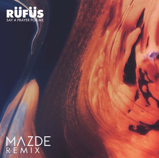 "RÜFÜS' ""Say A Prayer For Me"" Receives Dreamy Remix From Mazde"