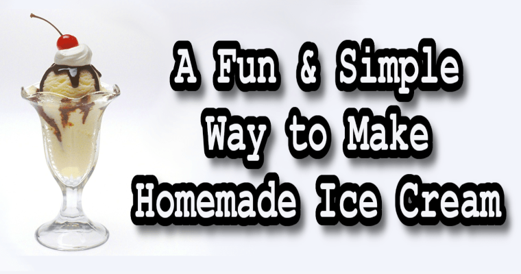 A Fun & Simple Way to Make Homemade Ice Cream