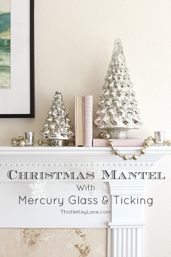 Christmas Mantel With Mercury Glass & Ticking