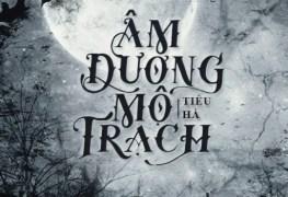Âm Mộ Dương Trạch - Tiêu Hà | truyện linh dị | Thị Trấn Buồn Tênh