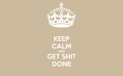 keep-calm-and-get-shit-done-13