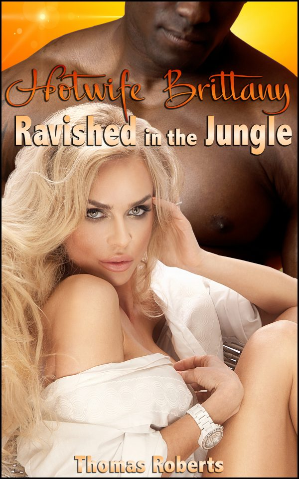 THOMAS ROBERTS - Hotwife Brittany Ravished in the Jungle