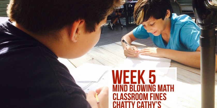 Week 5 – Mind Blowing Math, Class Fines, and Chatty Cathy's