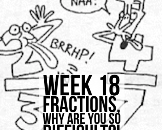 Week 18 – Fractions, Why Are You So Difficult!?
