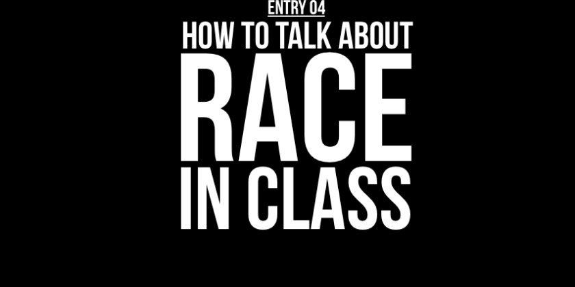 Entry 04 – How to Talk About Race in Class