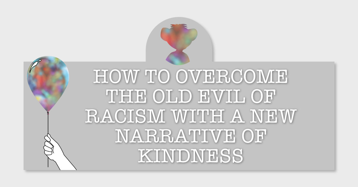 How to overcome the evil of racism