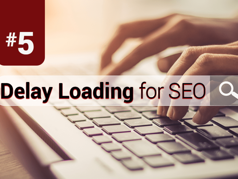 "Hands typing on a laptop keyboard and ""#5: Delay Loading for SEO""."