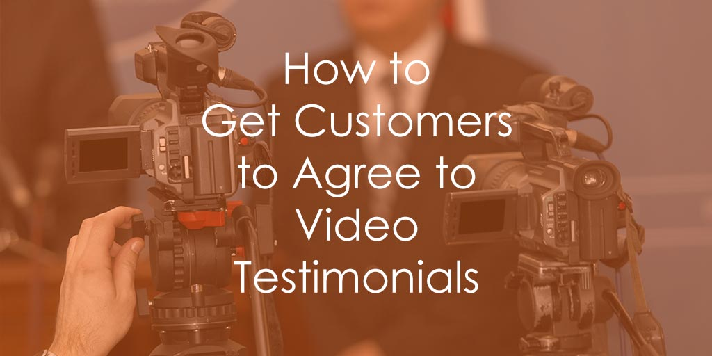 Get Customers to Agree to Sit for Video Testimonials