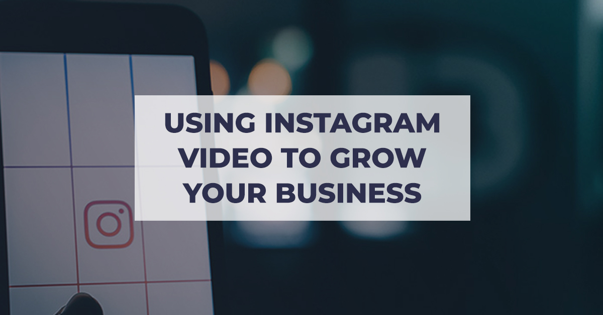 How to Leverage Instagram Video for Your Business