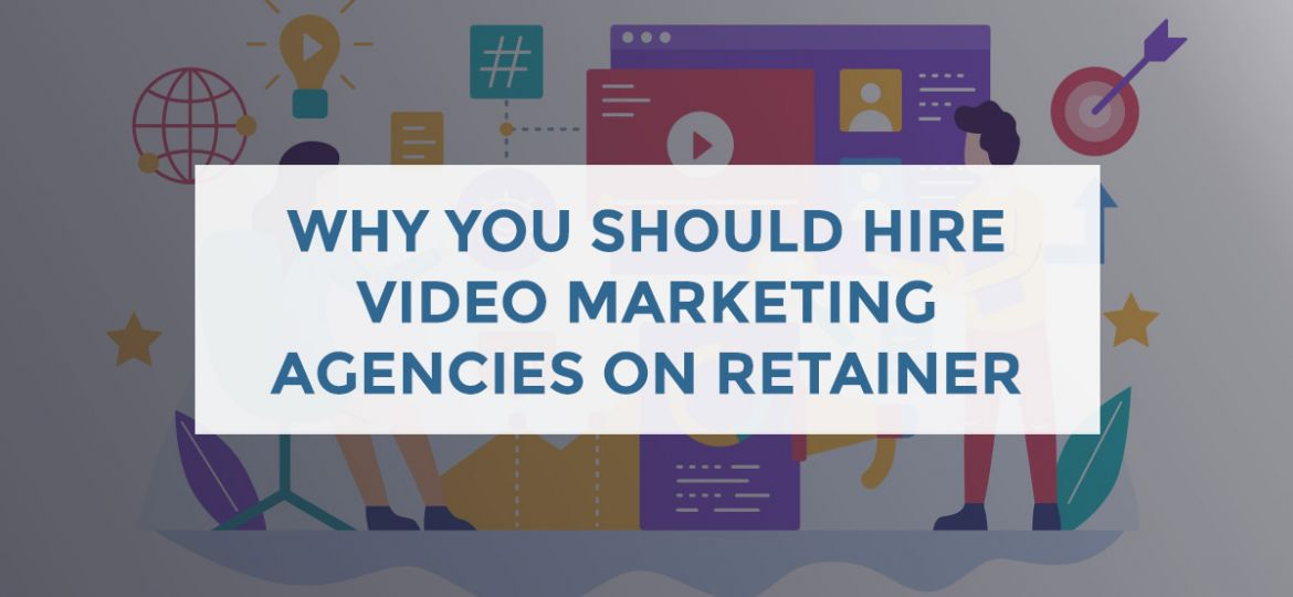 Hiring a video marketing agency on retainer