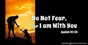 Do Not Fear, for I am With YOU. Isaiah 41:10
