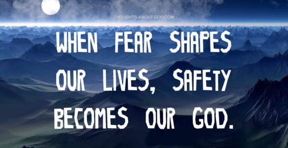 Fear Can Cause Us to Worship Safety