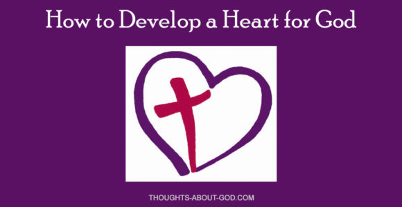 How to Develop a Heart for God