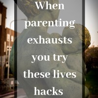 When parenting exhausts you try these lives hacks