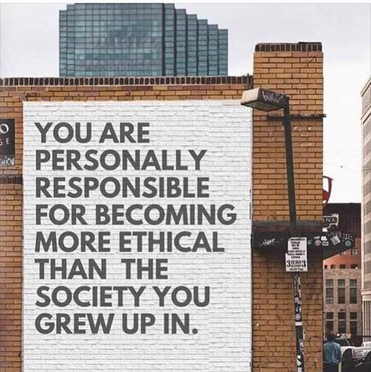"""Mural which reads """"You are personally responsible for becoming more ethical than the society you grew up in"""""""