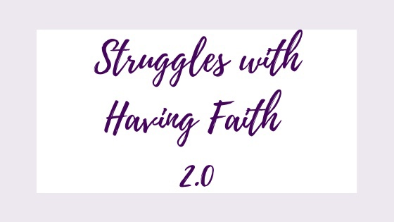 Struggles with Having Faith 2.0