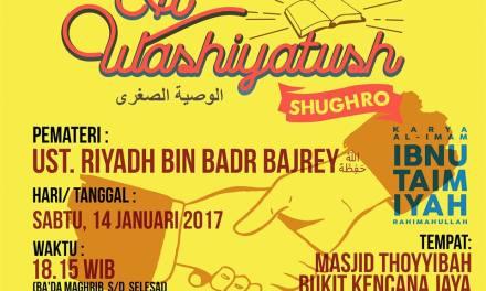 Kajian Ilmiyah dan bedah buku : Al-Washiyyah As-Shugraa – Ustadz Riyadh bin Badr Bajrey