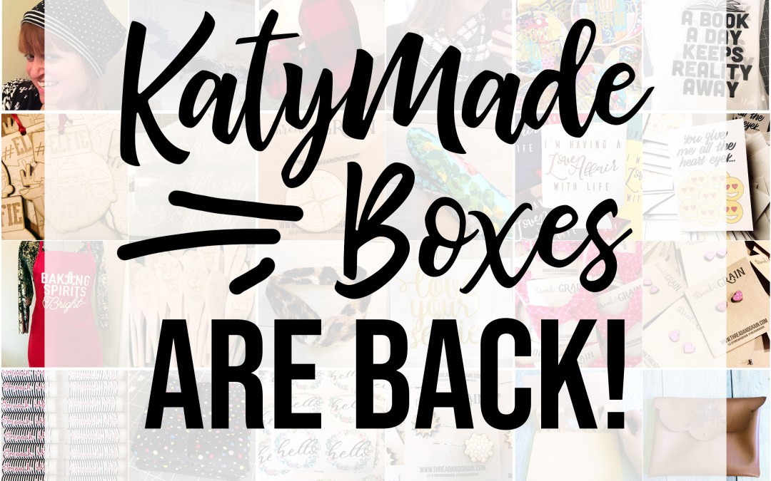 Psssst!  KatyMade Boxes are making a comeback!
