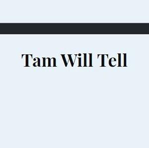 Tam Will Tell