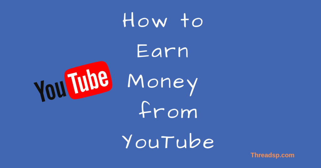 How to earn Money from YouTube - threadsp feature image