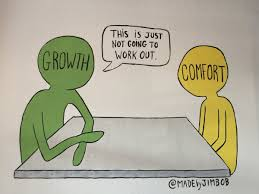 Comfort isn't all it's cracked up to be. Growth is more important than comfort, and, in fact, the two are mutually exclusive.