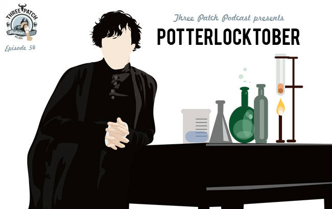 Three Patch Podcast Episode 54: Potterlocktober