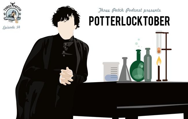Three Patch Podcast Episode 54: Potterlocktober