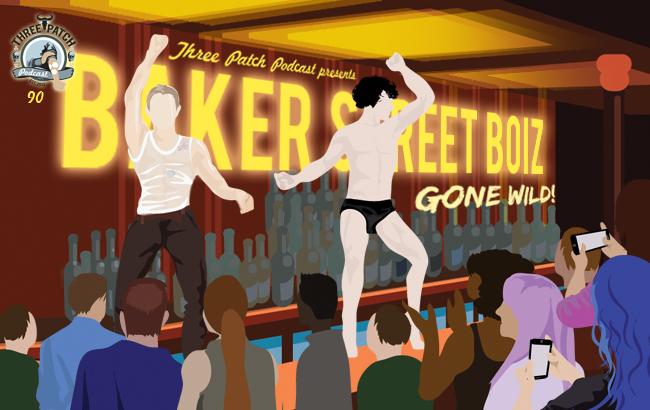 Episode 90 Baker Street Boiz Gone Wild!