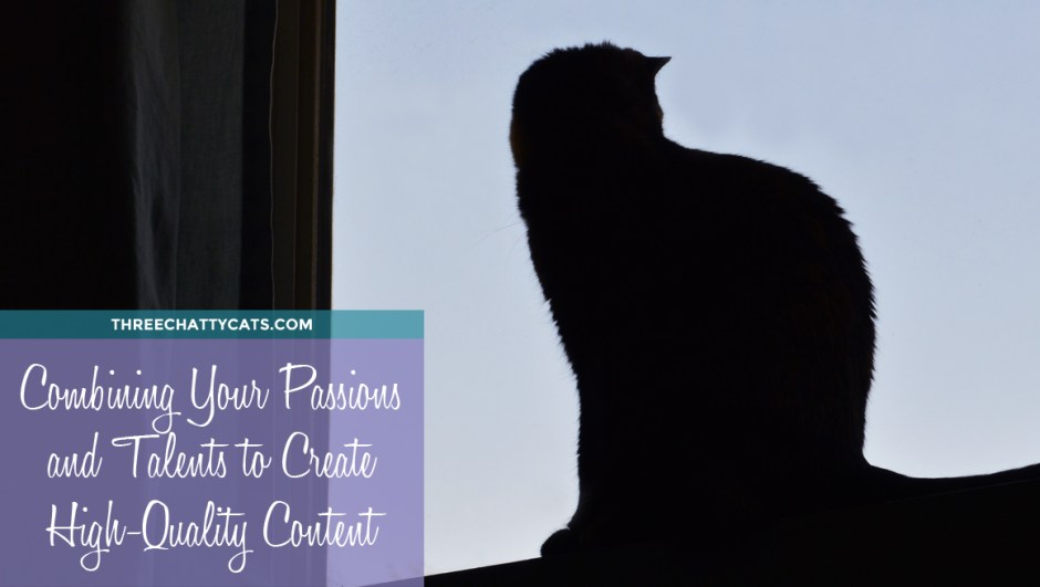 Combining Your Passions and Talents to Create High-Quality Content