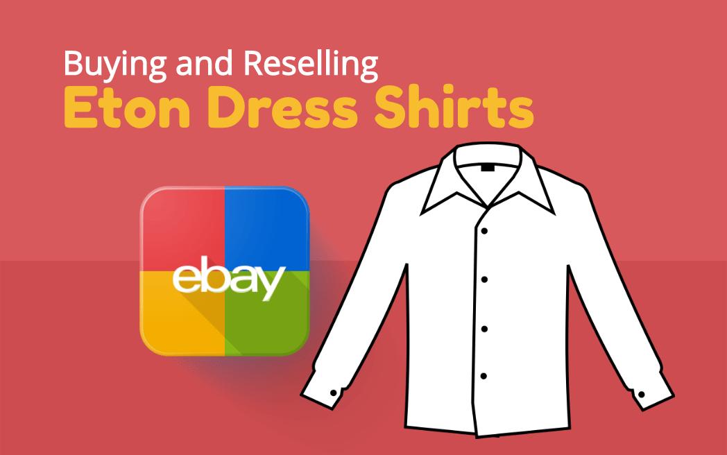 Buying and Reselling Eton Dress Shirts on eBay for Profit