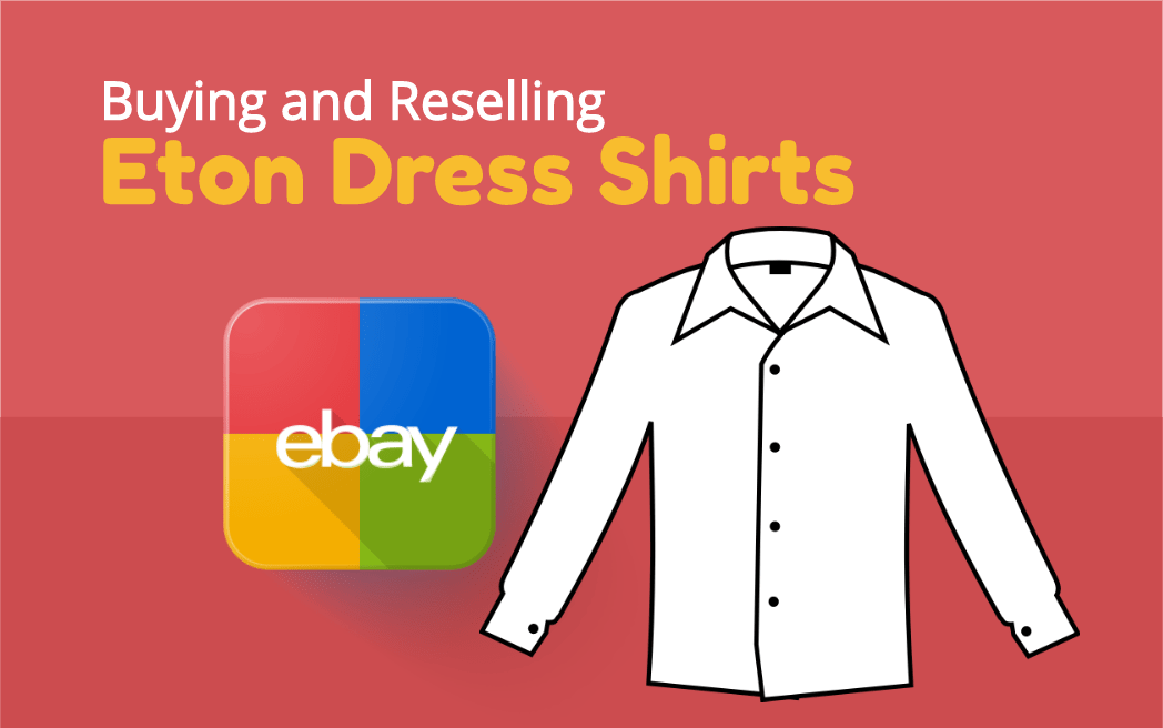 Buying and Reselling Eton Dress Shirts on eBay for Profit