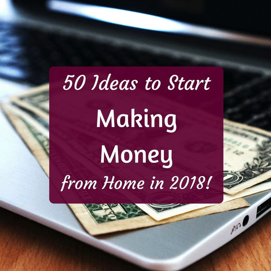 50 Ways to Make Money from Home in 2018