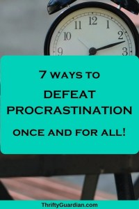 7 Ways to (Finally!) Defeat Your Procrastination Tendencies