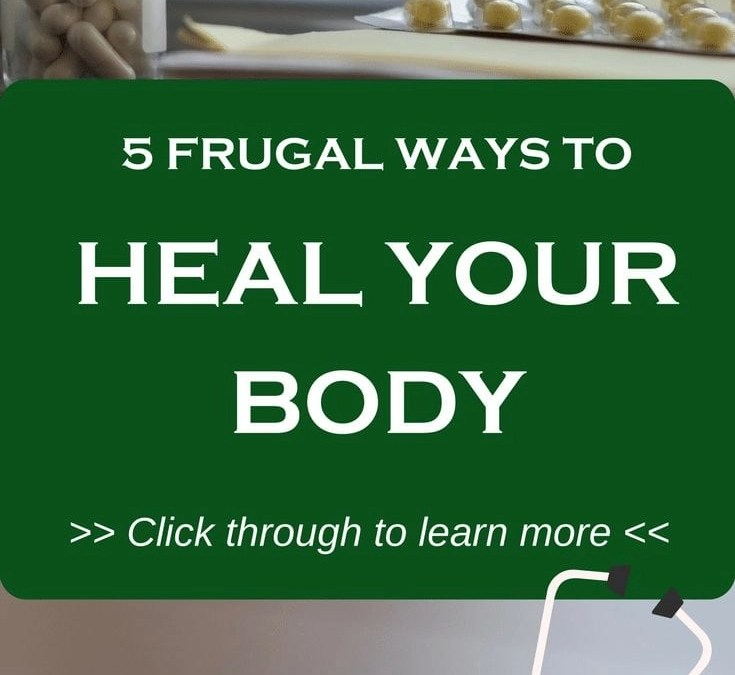 5 Ways To Heal Your Body Fast & Cheap