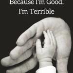 I'm Not Selfless Because I'm Good,I'm Terrible
